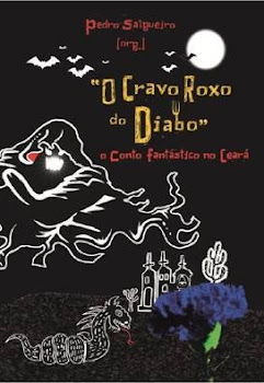 O Cravo Roxo do Diabo: o Conto Fantástico no Ceará. Pedro Salgueiro (Org.).