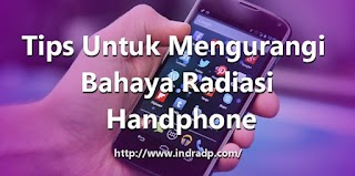 Tips Untuk Mengurangi Bahaya Radiasi Handphone