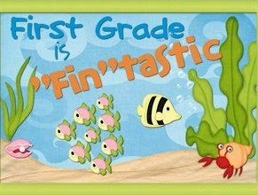 "FIRST GRADE IS ""FIN""TASTIC!!!"