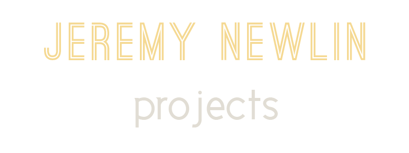 JEREMY NEWLIN | PROJECTS