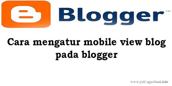 Cara mengatur mobile view blog pada blogger