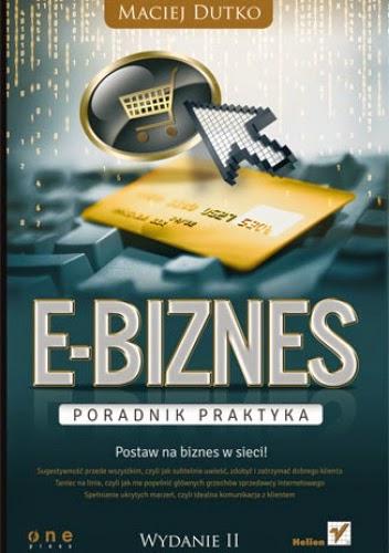 http://helion.pl/ksiazki/e-biznes-poradnik-praktyka-wydanie-ii-maciej-dutko,ebizp2.htm