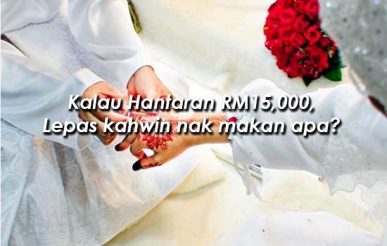 Kalau Hantaran RM15,000, Lepas kahwin nak makan apa?