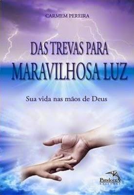 Das trevas para a maravilhosa luz * Carmem Pereira