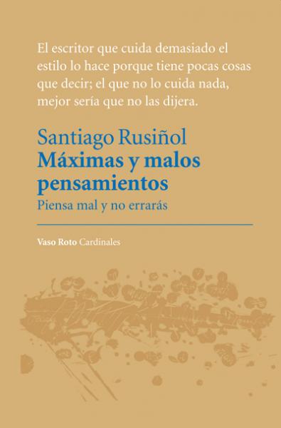 SANTIAGO RUSIÑOL - MÁXIMAS Y MALOS PENSAMIENTOS (VASO ROTO, 2014)