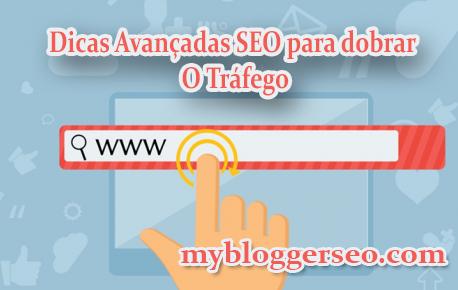 Dicas SEO avançadas para mais trafego no blogger: aplicação na Prática