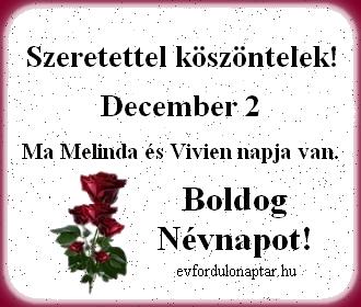 December 2 - Melinda, Vivien névnap