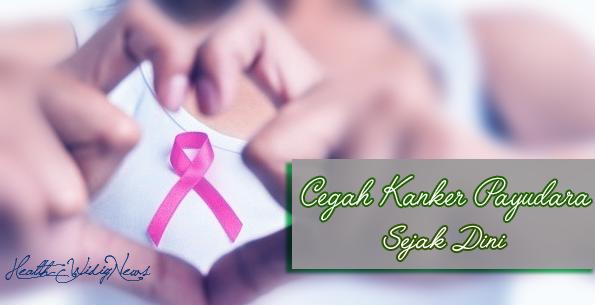 Cegah Kanker Payudara Sejak Dini Dengan Tips Alami Ini, cara mencegah kanker payudara secara alami