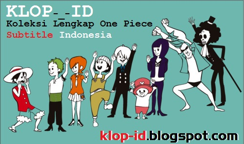 KLOP-_-ID | Download Koleksi Lengkap One Piece Subtitle Indonesia
