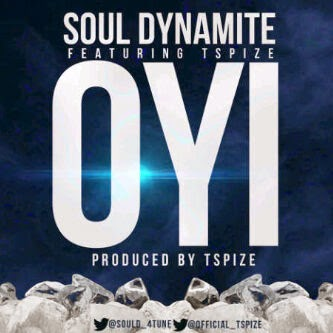 Soul dynamite(@soulD_4tune) -OYI ft Tspize(@official_Tspize) produced by tspize via @NAIJAMUSICCITY