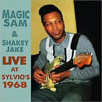 Magic Sam & Shakey Jake - Live At Sylvio's 1968