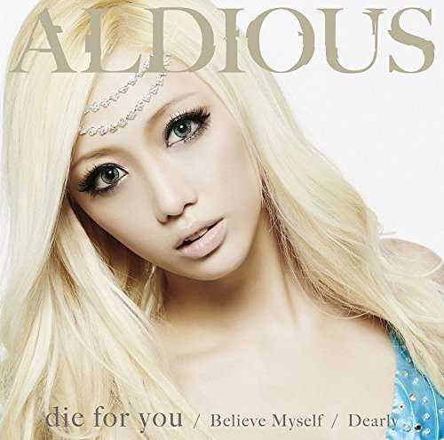 Aldious - die for you / Dearly / Believe Myself MP3 RAR Download