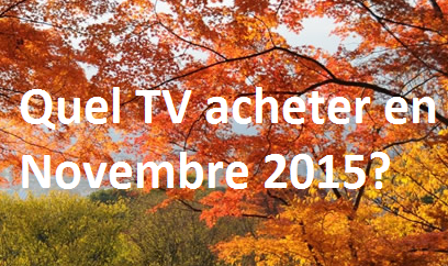 quel tv acheter en novembre 2015 televiseur led. Black Bedroom Furniture Sets. Home Design Ideas