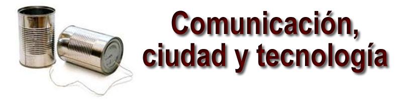 Ciudad, tecnología y comunicación