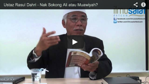 Ustaz Rasul Dahri – Nak Sokong Ali atau Muawiyah?