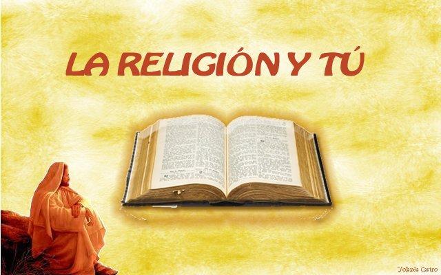 LA RELIGIÓN Y TÚ