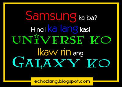 Samsung ka ba? Hindi ka lang kasi UNIVERSE ko, ikaw din ang GALAXY ko.