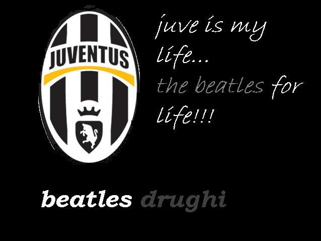 juve is my life.. beatles for life!!!