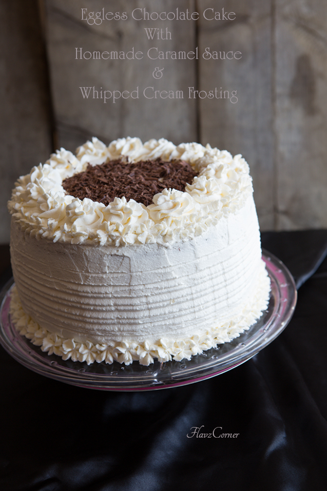 Cake Recipes With Whipped Cream Icing : : Eggless Chocolate Cake With Homemade Caramel Sauce And ...