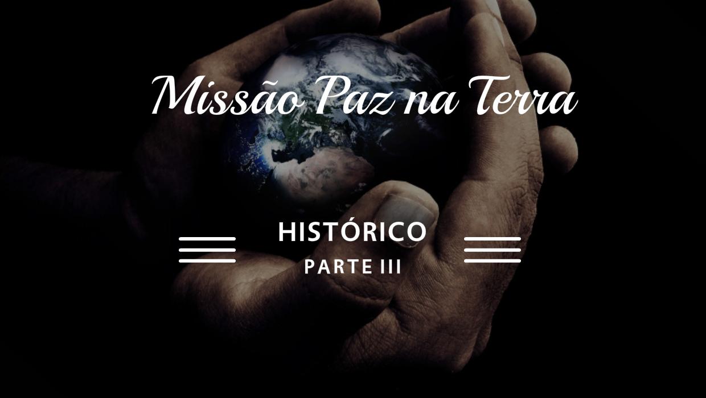 HISTÓRICO - Missão Paz na Terra Parte III - em breve