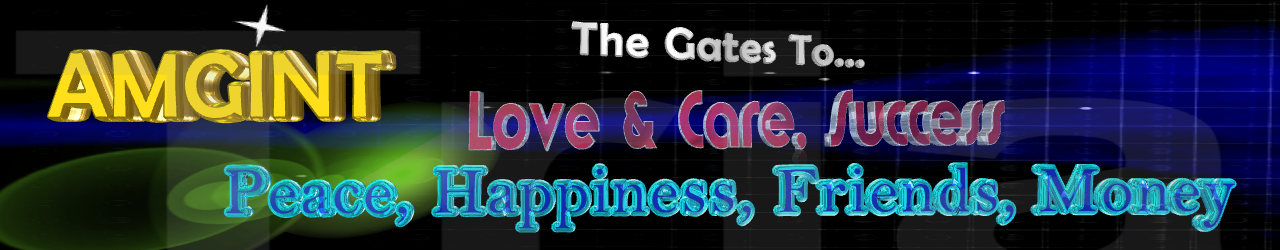 AMG ... The Gate To Live,Love & Care, Success, Peace, Happiness, Friends, Money