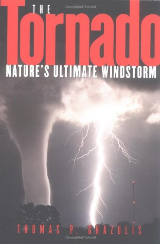 Thomas P. Grazulis. The tornado - Nature's ultimate windstorm.