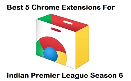 Best 5 Chrome Extensions for Indian Premier League - IPL 2013 Live Score Updates