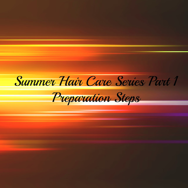 SUMMER HAIR CARE SERIES - PREPARATION STEPS