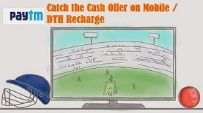 Paytm Catch The Cash Offers: Mobile Recharge: Rs.20 cashback on Rs.100 | 10% Cashback on Rs. 200 or above | Rs.50 Cashback on DTH Recharge – Rs. 300 or above
