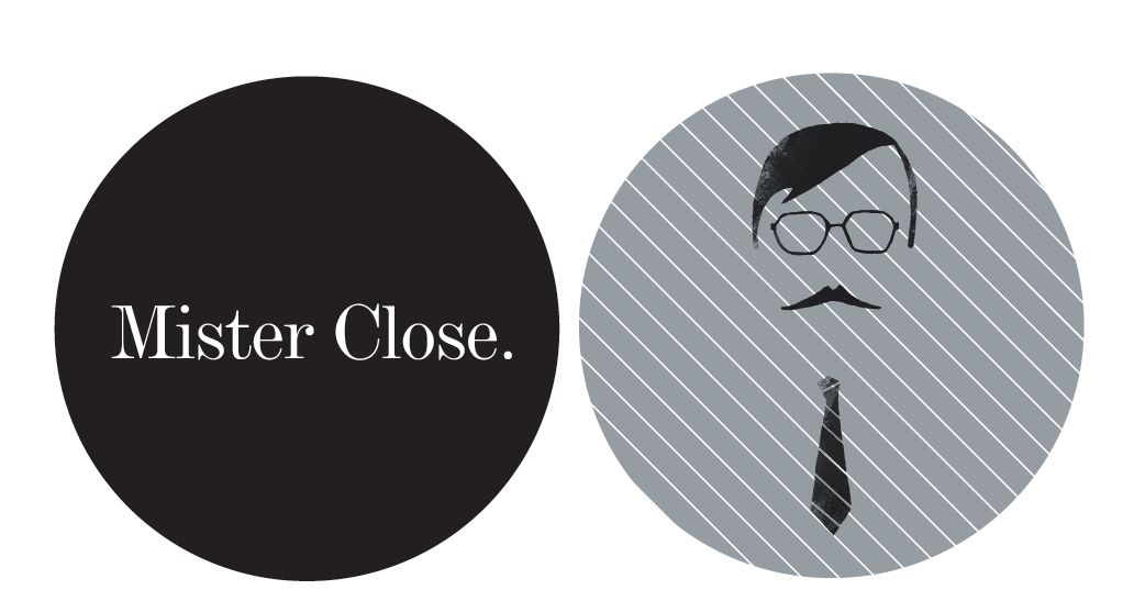 Mister Close.