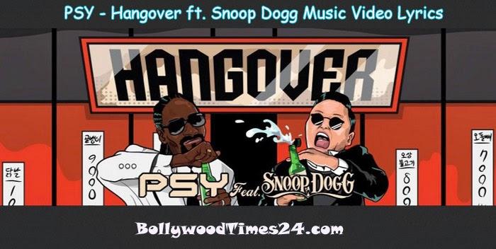 PSY - Hangover ft. Snoop Dogg Music Video Lyrics,psy hangover lyrics, Hangover Snoop Dogg Music Video Lyrics