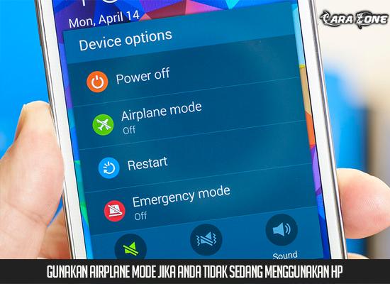Gunakan airplane mode jika anda tidak sedang menggunakan hp