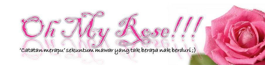 !                                                                            Oh My Rose!!!