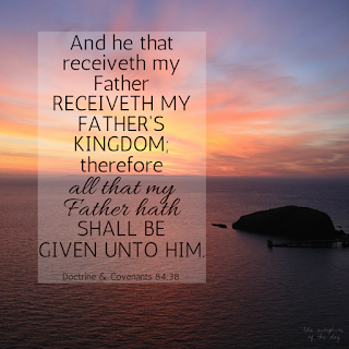 And he that receiveth my Father receiveth my Father's kingdom; therefore all that my Father hath shall be given unto him. Doctrine & Covenants 84:38