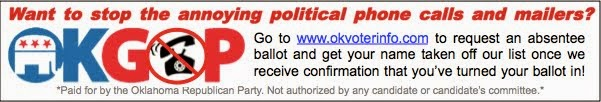 Tired of receiving political phone calls and mailers? Go to www.okvoterinfo.com to request an absentee ballot and get your name taken off our list once we receive confirmation that you've turned your ballot it! Paid for by the Oklahoma Republican Party