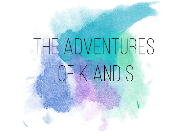 The Adventures of K and S