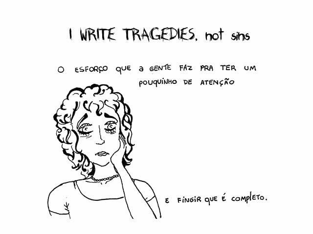 I WRITE TRAGEDIES, not sins