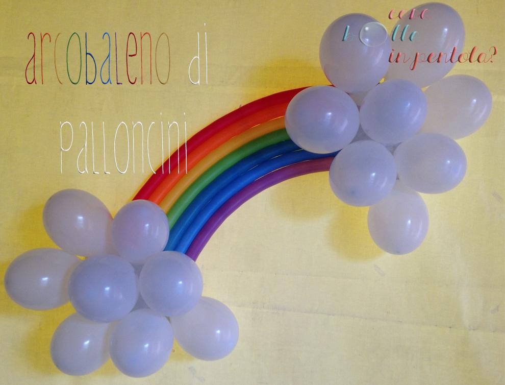 Cosa bolle in pentola arcobaleno di palloncini diy per for Decorazioni per feste