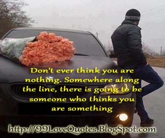 don t ever think you are nothing 99 love quotes