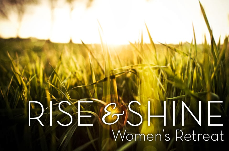Rise and Shine Women's Retreat