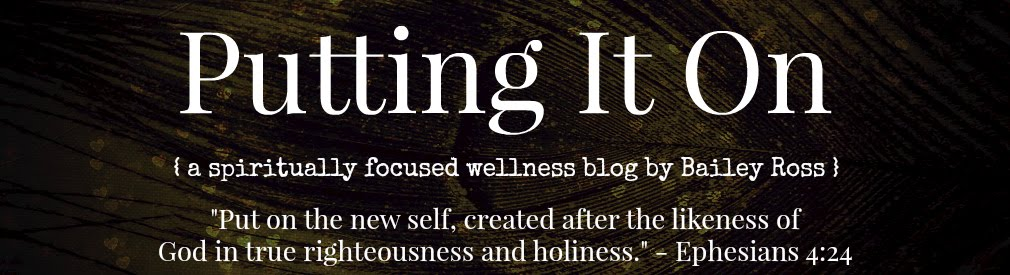 Putting it On: A Spiritually Focused Wellness Blog by Bailey Ross