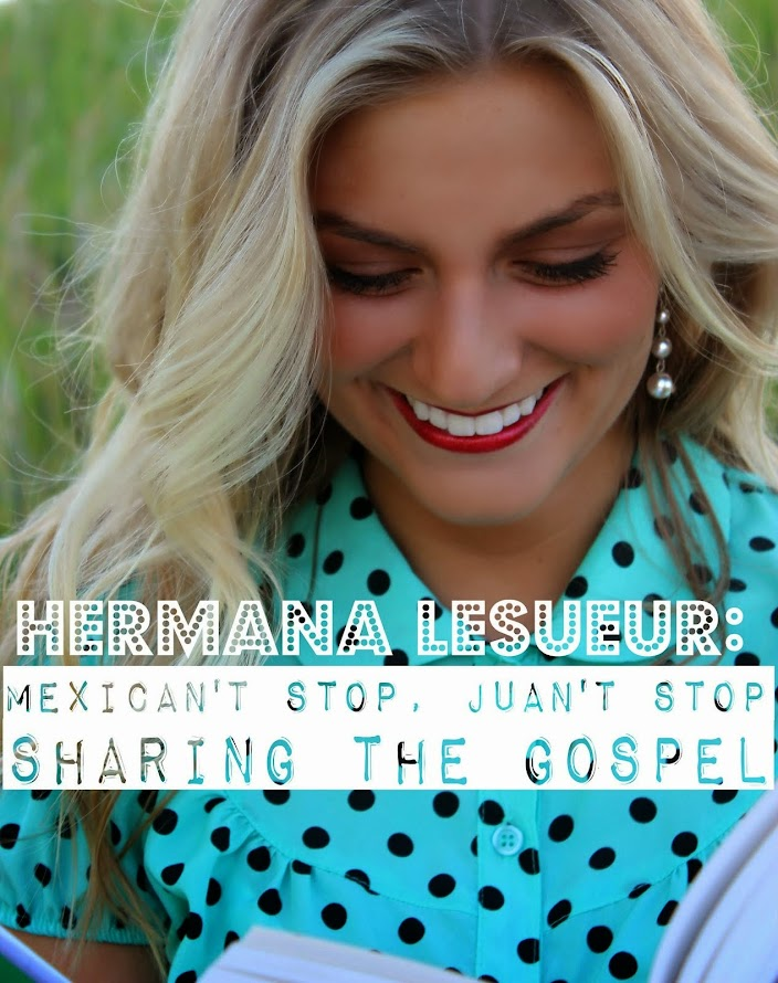 Hermana LeSueur: MexiCAN'T Stop, JUAN't Stop Sharing the Gospel