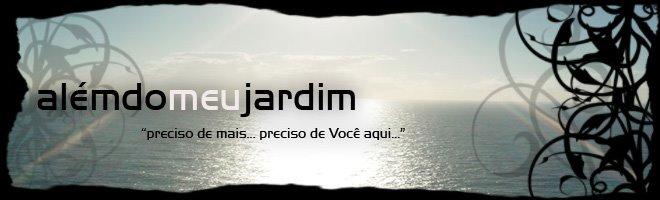 :: Além do Meu Jardim ::
