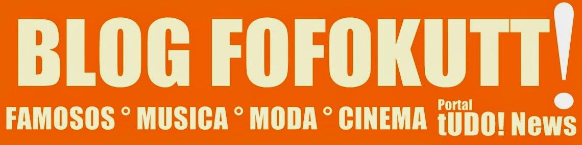 Blog FofoKutt! Somos Fofoca... Somos FofoKutt!