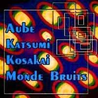 Aube + Katsumi Sugahara* Katsumi·+ Fumio Kosakai* Kosakai·+ Monde Bruits - Untitled