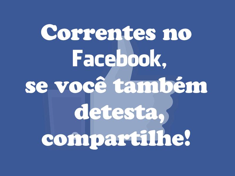 correntes facebook se tambem detesta compartilhe