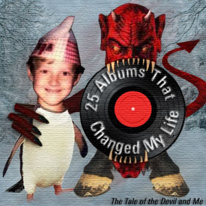 25 Albums That Changed My Life: The Tale of the Devil and Me