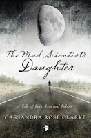 The Mad Scientist's Daughter Cassandra Rose Clarke