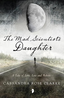 The Mad Scientist's Daugther, Cassandra Rose Clarke