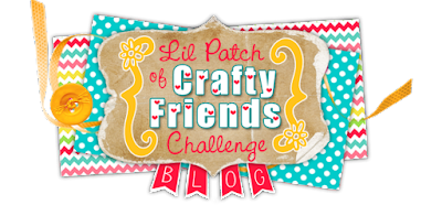 Lil Patch of Crafty Friends Challenge ...